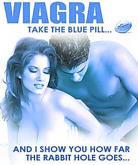 Viagra: Take the blue pill and see how far the rabbit hole goes...